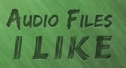 Audio Files I Like