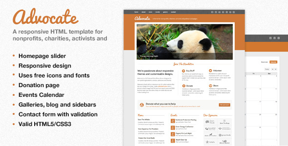Advocate - A Nonprofit Responsive HTML Template  - Splash - Advocate is a responsive HTML template ideal for nonprofits, charities, activists and political campaigns. Advocate features a dedicated donation page, custom events calendar and multiple gallery layouts that let you clearly display your events, news, sponsors and programs making it easy for users to donate to and learn more about your cause.