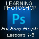 Learning Photoshop: For Busy People - Lessons 1-5