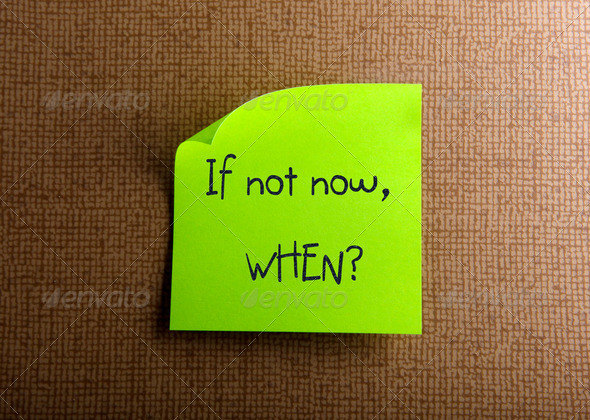 If not now, when? - Stock Photo - Images