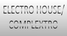 ELECTRO HOUSE/ COMPLEXTRO
