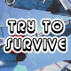 Try to Survive - ActiveDen Item for Sale