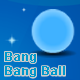 Bang Bang Ball - ActiveDen Item for Sale