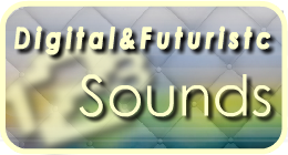 Digital And Futuristic Sounds