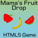 HTML5 Game Mama's Fruit Drop