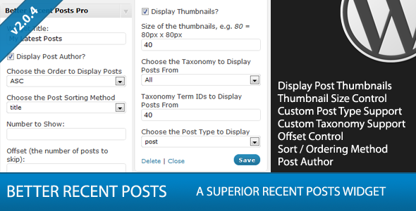 SiZC the thumbnails, e.Q. 8Opx 8Opx choose the Taxonomy Display Posts From Taxonomy Term lOs Display Posts From Choose the Post Type Display Delete Close Pro Display Posts Display Post choose the Order Display Posts Choose the Post Sortaig Method tide Number Offset number posts Display Post Thumbnails Thumbnail Size Control Custom Post Type Support Custom Taxonomy Support Offset Control Sort Ordering Method Post Author BETTER RECENT POSTS SUPERIOR RECENT POSTS WIDGET