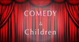 Comedy & Children