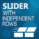 Slider with independent rows