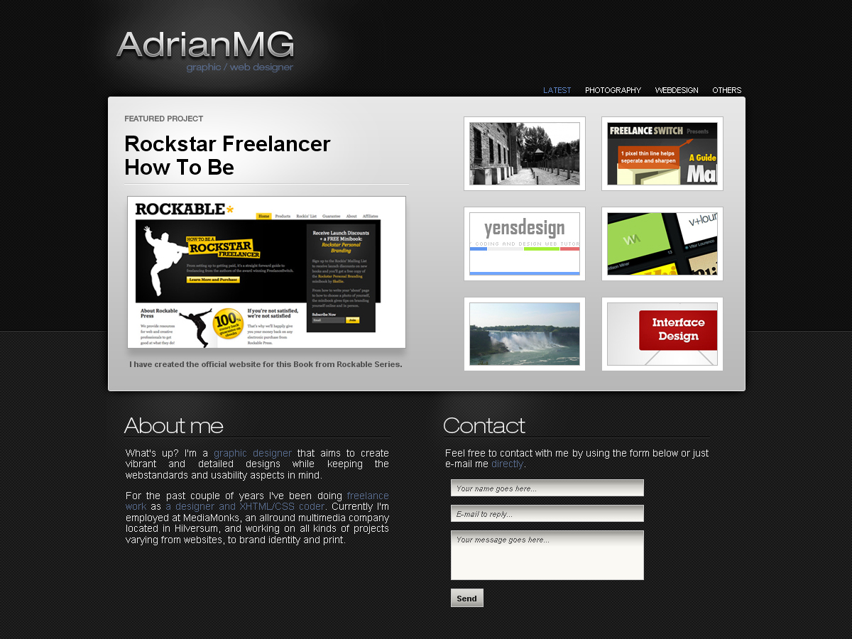 Dark Elegance - - Smooth and clean layout to show your latest featured and latests projects.  - Different sections for each kind of projects with a smooth fade transiction.  - Users can click on the images to load the fullscreen image in a smooth javascript popup.  - Contact form to let people contact you faster and easier.