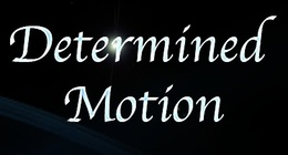 Determined Motion