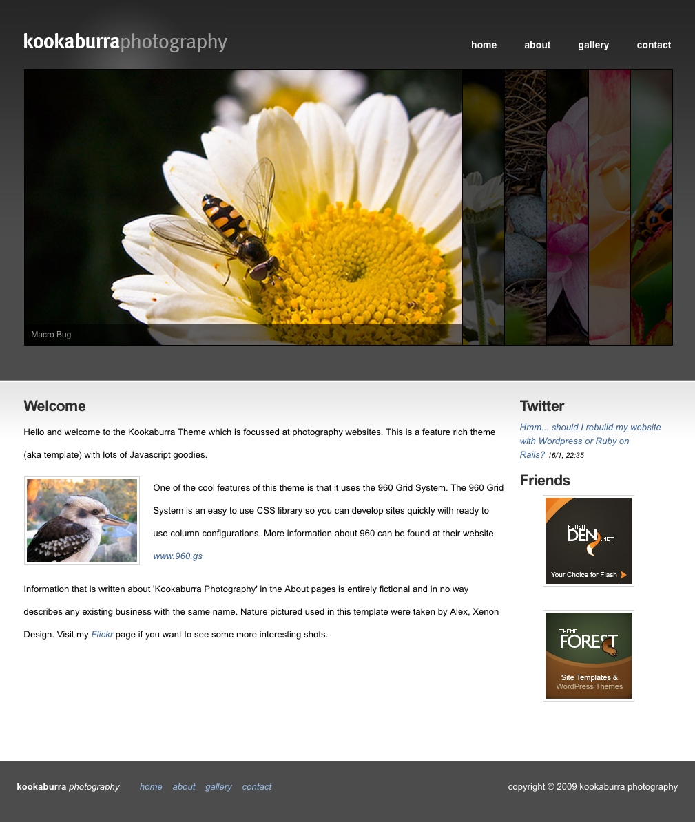 Kookaburra Photography - The frontpage has a large image slideshow where the images will slide open in sequence, duration is customizable. This page also features a Twitter widget which will get your latest tweet, Javascript powered. The whole site uses the 960 Grid System to ensure that its easily customizable.
