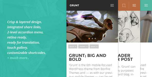 Thanks for having a look at Grunt! 'Grunt' is the 6th mobile-focused WordPress theme from Bonfire Themes and — as with our previo