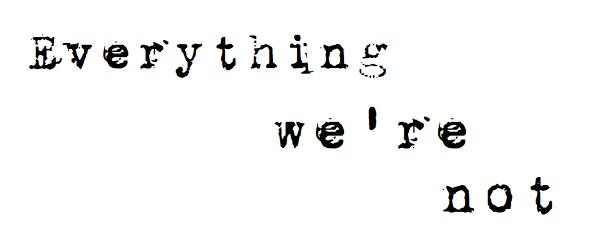 everythingwerenot