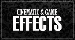 CINEMATIC & GAME EFFECTS