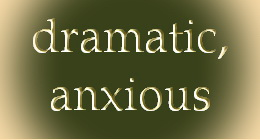 dramatic, anxious