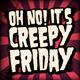 Oh No! It's Creepy Friday!