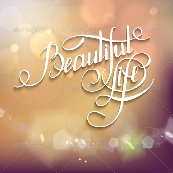 GraphicRiver Beautiful Life Calligraphic Words and Bokeh 6703144