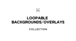 Loopable Backgrounds & Overlays