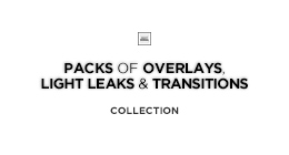Packs of Overlays, Light Leaks & Transitions