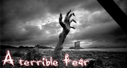 A terrible fear