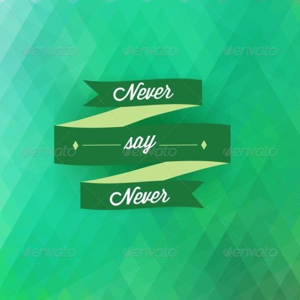 GraphicRiver Never Say Never 7932207