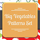 Big Vegetables Patterns Set - GraphicRiver Item for Sale