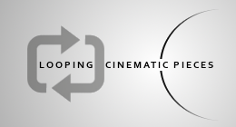 Looping Cinematic Pieces
